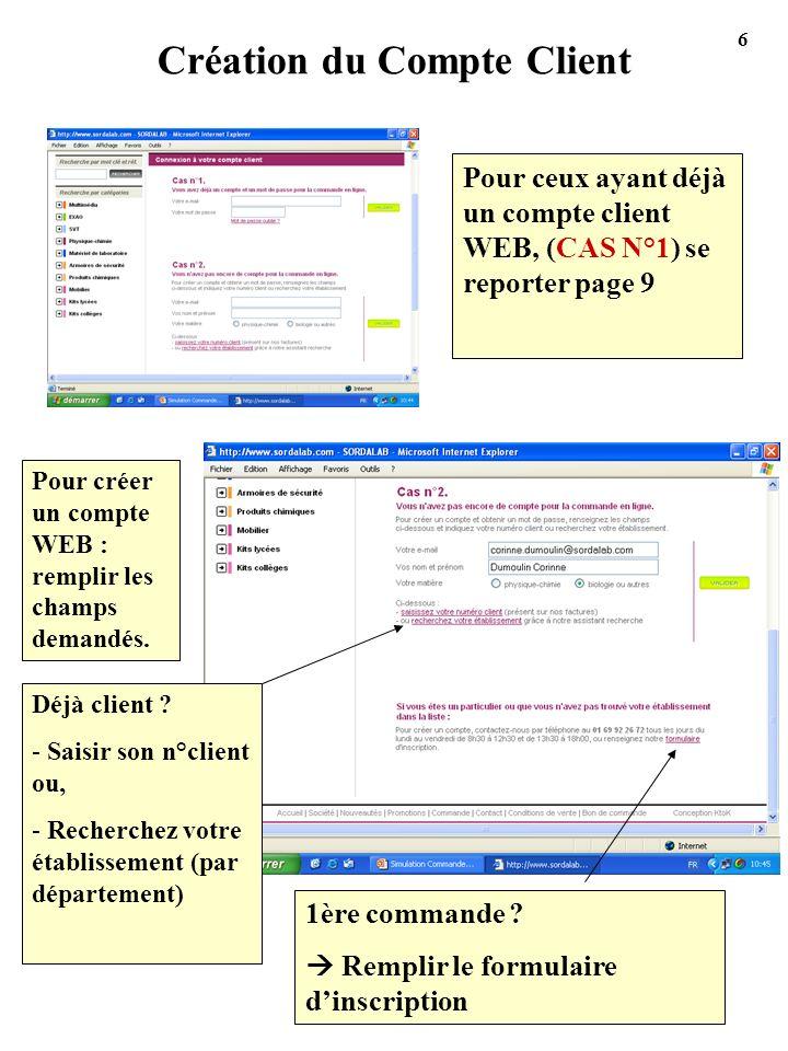 Création du Compte Client Pour ceux ayant déjà un compte client WEB, (CAS N°1) se reporter page 9 Pour créer un compte WEB : remplir les champs demand