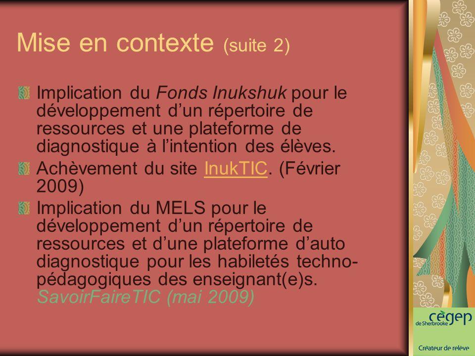 Mise en contexte (suite 2) Implication du Fonds Inukshuk pour le développement dun répertoire de ressources et une plateforme de diagnostique à lintention des élèves.