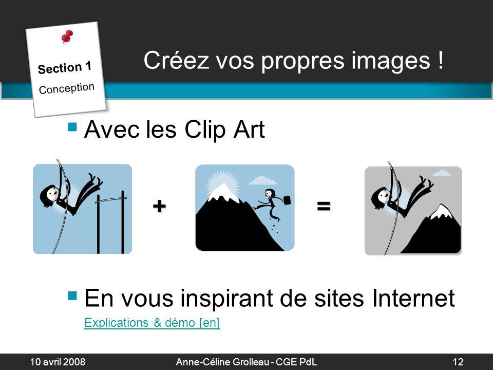 10 avril 2008Anne-Céline Grolleau - CGE PdL13 A vous de jouer… Choisissez 2 clip arts et créez une image qui pourra servir dans votre cours.
