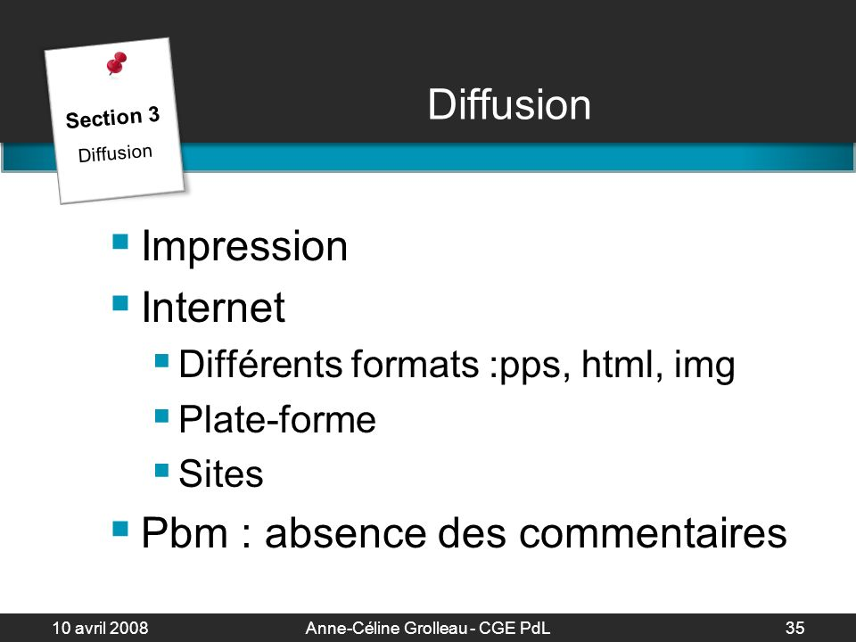 10 avril 2008Anne-Céline Grolleau - CGE PdL35 Diffusion Impression Internet Différents formats :pps, html, img Plate-forme Sites Pbm : absence des com