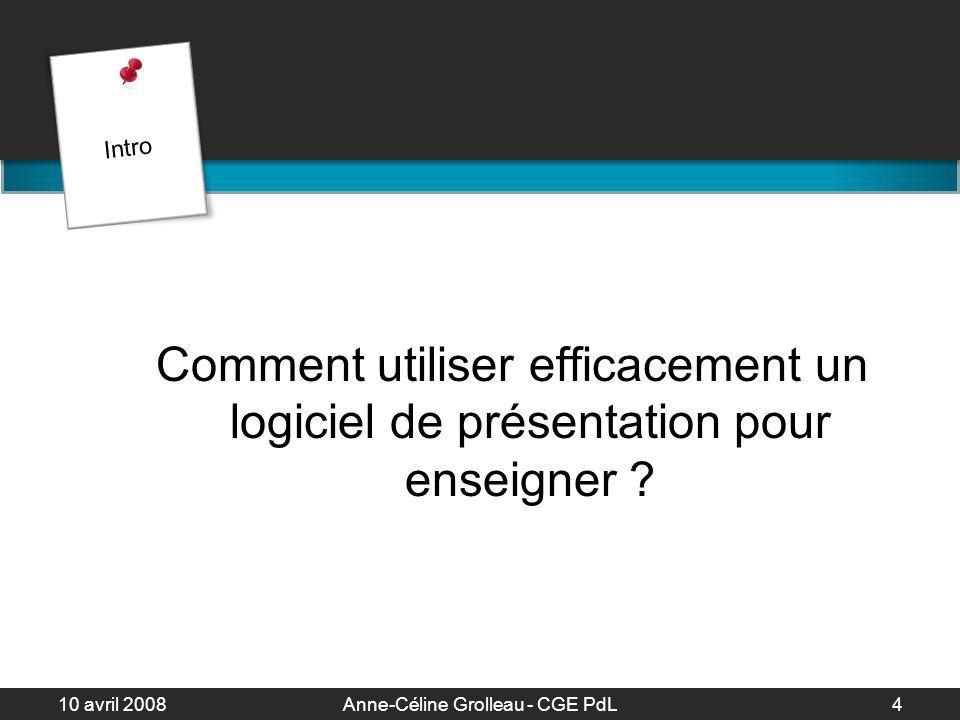 10 avril 2008Anne-Céline Grolleau - CGE PdL5 Pour une présentation efficace Il faut considérer : 1.