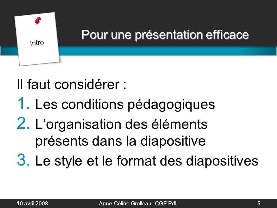 10 avril 2008Anne-Céline Grolleau - CGE PdL6 Objectifs généraux Approcher la PréAO dune manière différente Acquérir des règles dergonomie Echanger ses pratiques Réfléchir à la mise en scène Intro