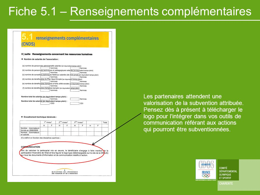 Fiche 5.1 – Renseignements complémentaires Les partenaires attendent une valorisation de la subvention attribuée. Pensez dès à présent à télécharger l