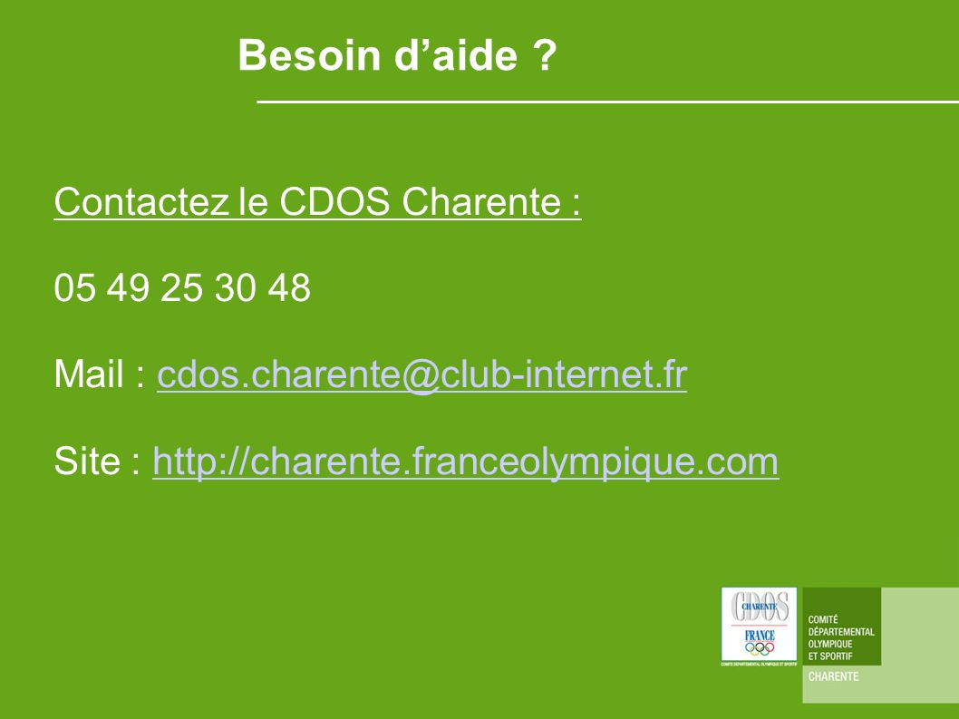 Besoin daide ? Contactez le CDOS Charente : 05 49 25 30 48 Mail : cdos.charente@club-internet.frcdos.charente@club-internet.fr Site : http://charente.