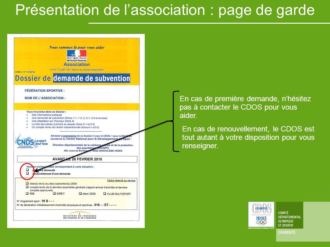 Présentation de lassociation : page de garde En cas de première demande, nhésitez pas à contacter le CDOS pour vous aider. En cas de renouvellement, l