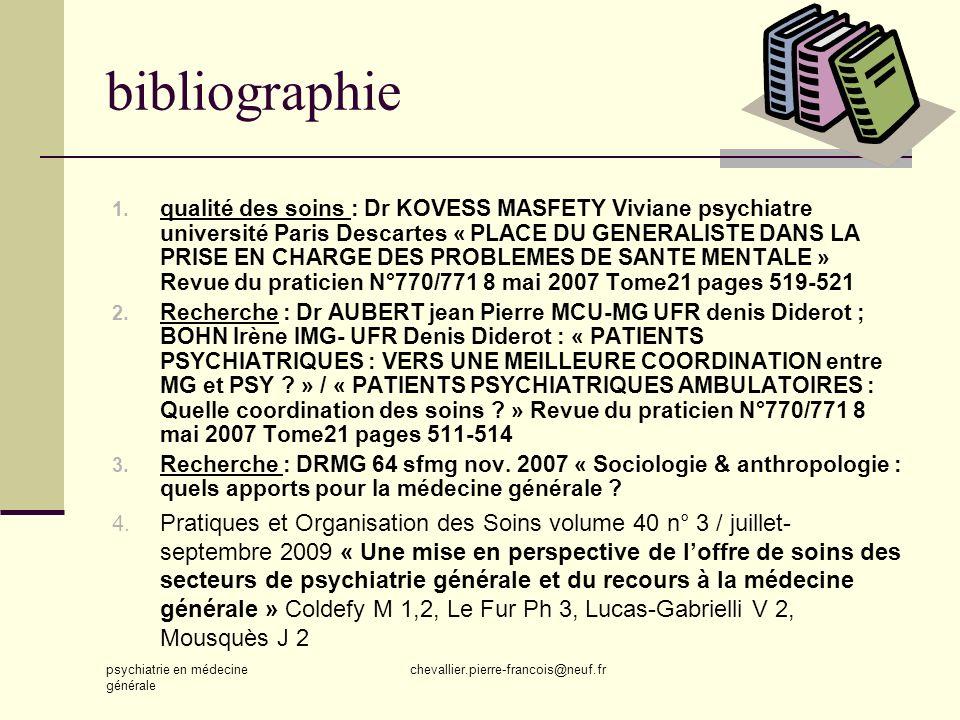 psychiatrie en médecine générale chevallier.pierre-francois@neuf.fr bibliographie 1. qualité des soins : Dr KOVESS MASFETY Viviane psychiatre universi