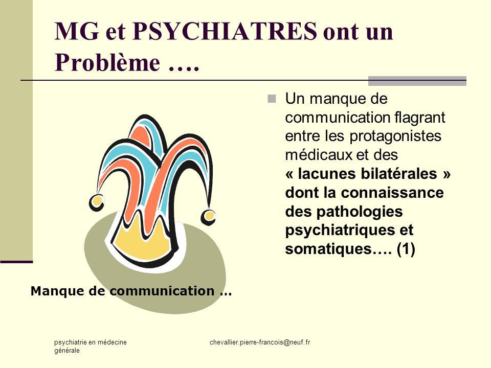psychiatrie en médecine générale chevallier.pierre-francois@neuf.fr MG et PSYCHIATRES ont un Problème …. Un manque de communication flagrant entre les