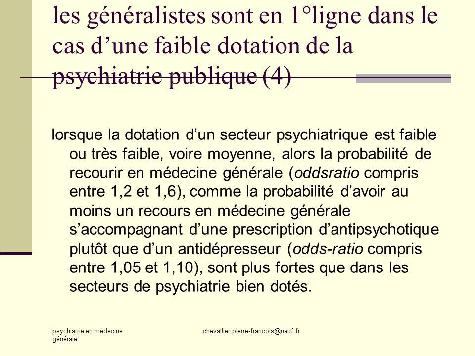 psychiatrie en médecine générale chevallier.pierre-francois@neuf.fr les généralistes sont en 1°ligne dans le cas dune faible dotation de la psychiatri