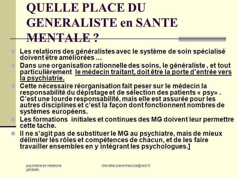 psychiatrie en médecine générale chevallier.pierre-francois@neuf.fr QUELLE PLACE DU GENERALISTE en SANTE MENTALE ? Les relations des généralistes avec