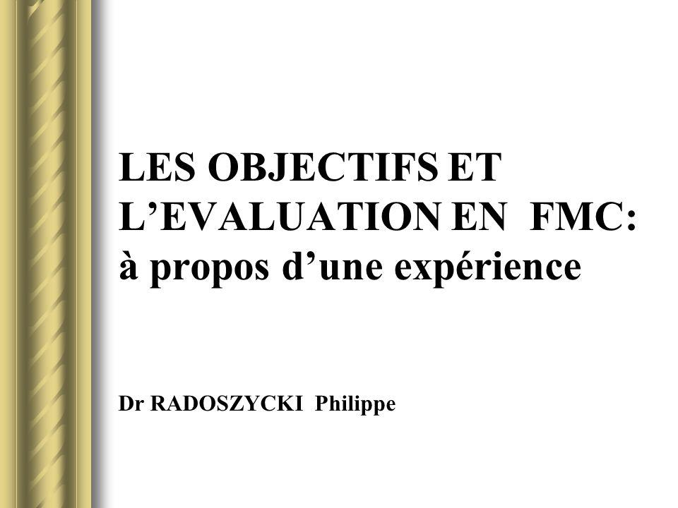 LES OBJECTIFS ET LEVALUATION EN FMC: à propos dune expérience Dr RADOSZYCKI Philippe