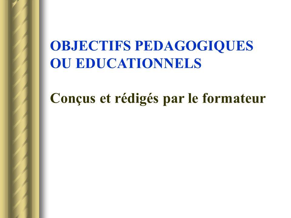 OBJECTIFS PEDAGOGIQUES OU EDUCATIONNELS Conçus et rédigés par le formateur