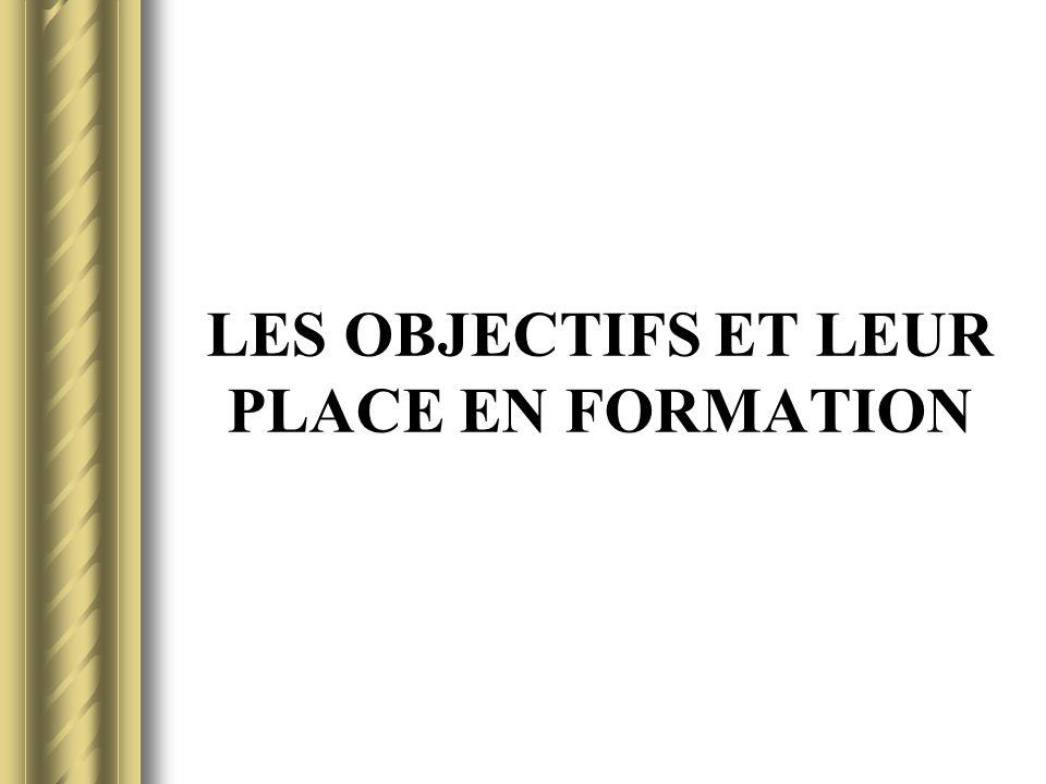 LES OBJECTIFS ET LEUR PLACE EN FORMATION