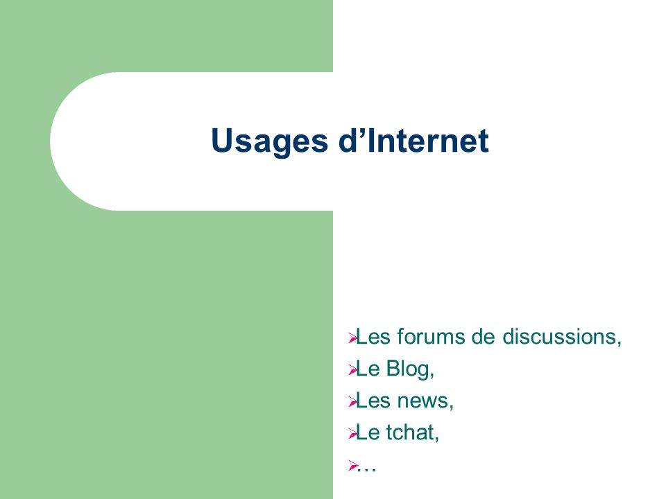 Usages dInternet Les forums de discussions, Le Blog, Les news, Le tchat, …