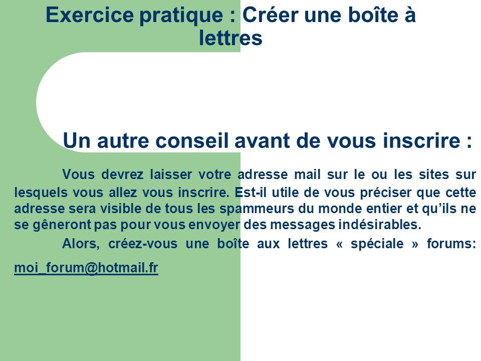 Exercice pratique : Créer une boîte à lettres Un autre conseil avant de vous inscrire : Vous devrez laisser votre adresse mail sur le ou les sites sur