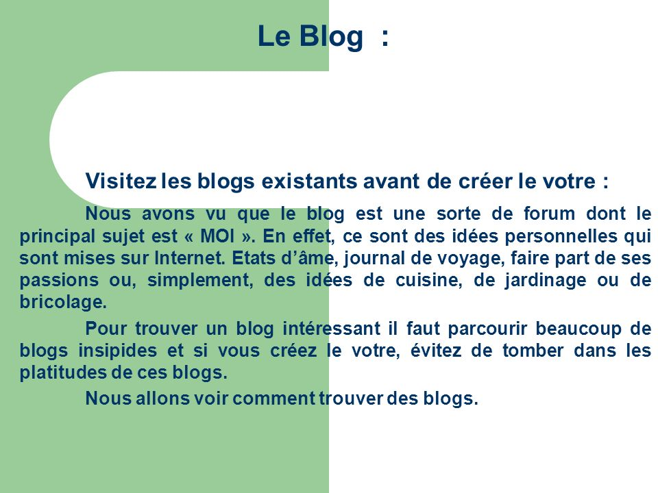 Le Blog : Visitez les blogs existants avant de créer le votre : Nous avons vu que le blog est une sorte de forum dont le principal sujet est « MOI ».