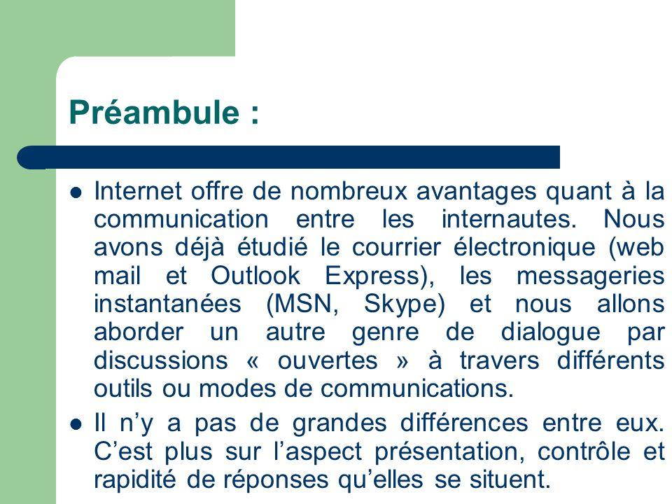 Préambule : Internet offre de nombreux avantages quant à la communication entre les internautes. Nous avons déjà étudié le courrier électronique (web
