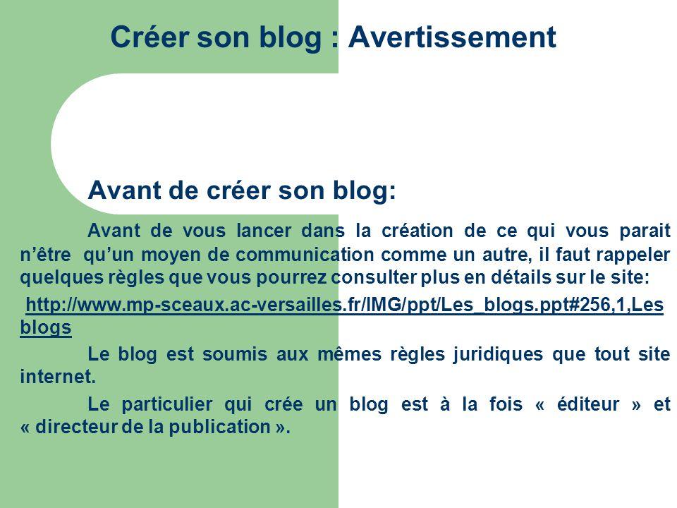 Créer son blog : Avertissement Avant de créer son blog: Avant de vous lancer dans la création de ce qui vous parait nêtre quun moyen de communication