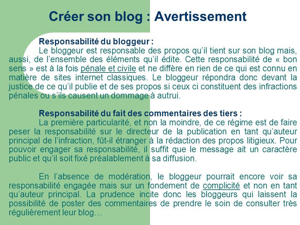 Créer son blog : Avertissement Responsabilité du bloggeur : Le bloggeur est responsable des propos quil tient sur son blog mais, aussi, de lensemble d