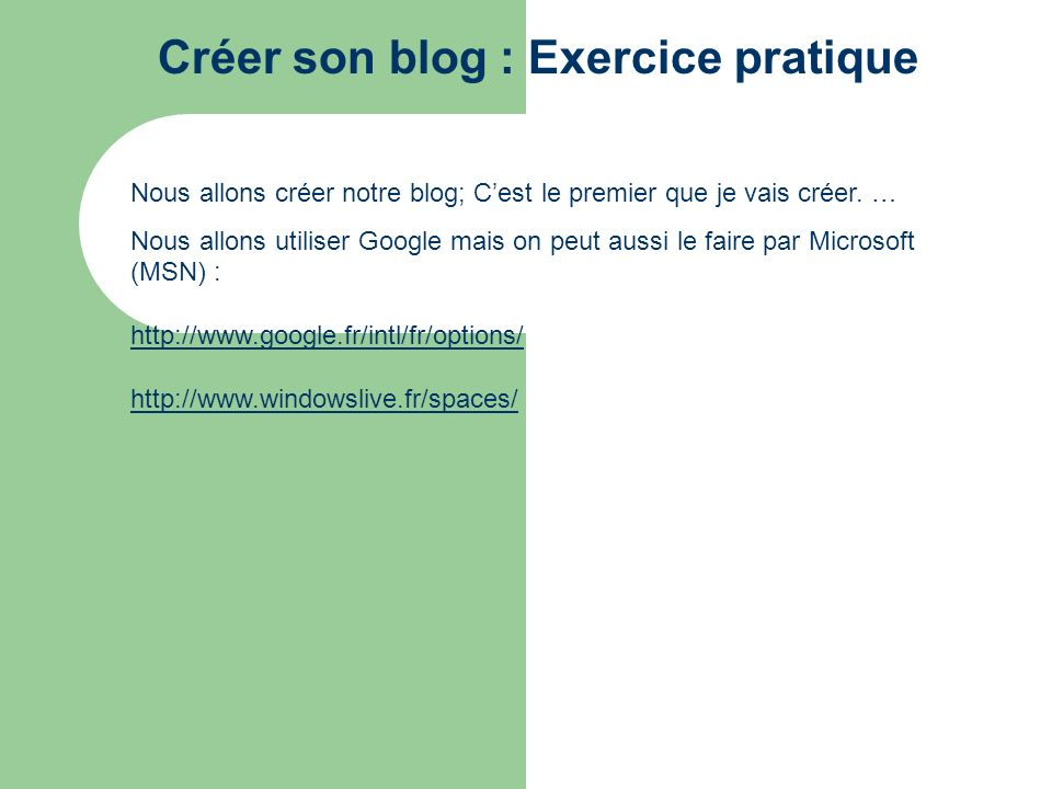 Créer son blog : Exercice pratique Nous allons créer notre blog; Cest le premier que je vais créer. … Nous allons utiliser Google mais on peut aussi l