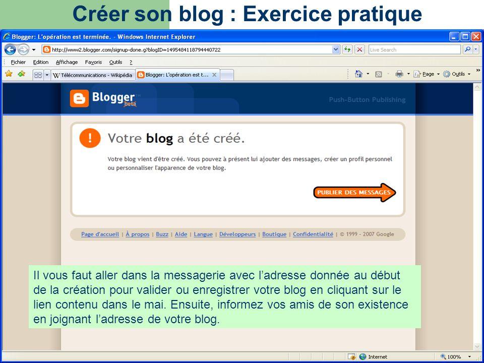 Il vous faut aller dans la messagerie avec ladresse donnée au début de la création pour valider ou enregistrer votre blog en cliquant sur le lien cont