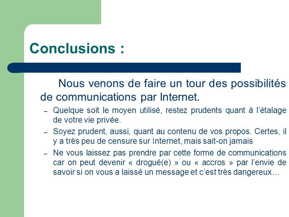 Conclusions : Nous venons de faire un tour des possibilités de communications par Internet. – Quelque soit le moyen utilisé, restez prudents quant à l