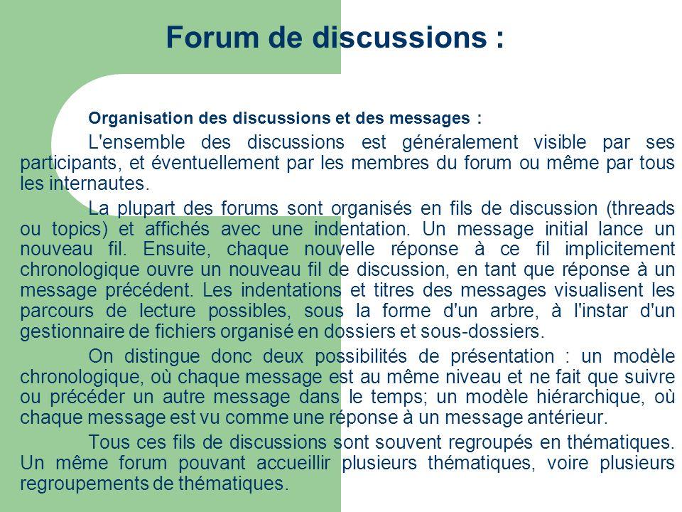 Forum de discussions : Organisation des discussions et des messages : L'ensemble des discussions est généralement visible par ses participants, et éve