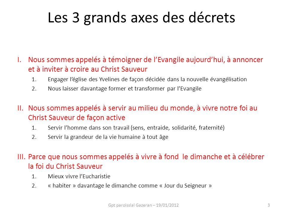 Les 3 grands axes des décrets I.Nous sommes appelés à témoigner de lEvangile aujourdhui, à annoncer et à inviter à croire au Christ Sauveur 1.Engager