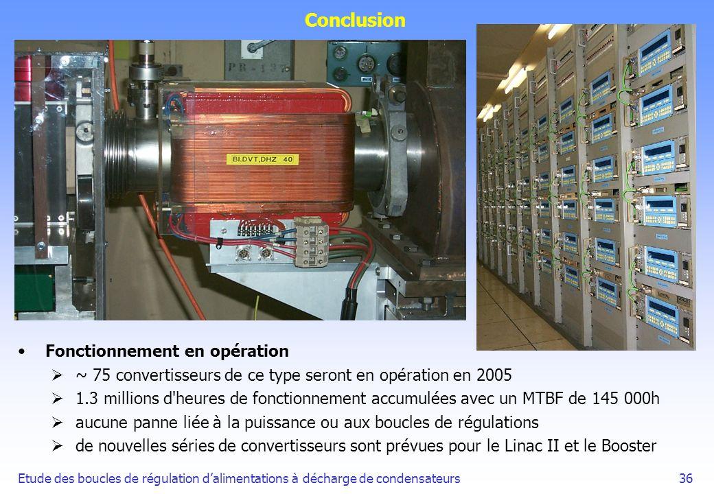 Etude des boucles de régulation dalimentations à décharge de condensateurs36 Conclusion Fonctionnement en opération ~ 75 convertisseurs de ce type ser