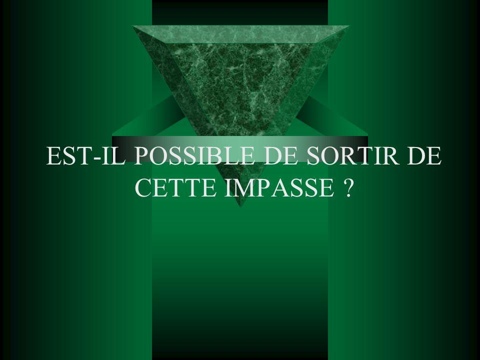 EST-IL POSSIBLE DE SORTIR DE CETTE IMPASSE ?