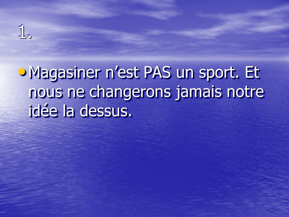 1.1. Magasiner nest PAS un sport. Et nous ne changerons jamais notre idée la dessus.