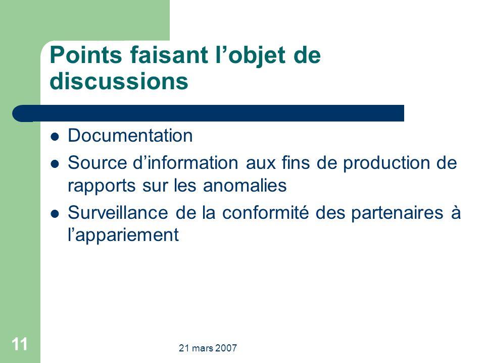 21 mars 2007 11 Points faisant lobjet de discussions Documentation Source dinformation aux fins de production de rapports sur les anomalies Surveillance de la conformité des partenaires à lappariement
