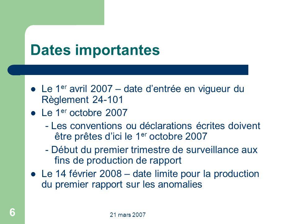 21 mars 2007 6 Dates importantes Le 1 er avril 2007 – date dentrée en vigueur du Règlement 24-101 Le 1 er octobre 2007 - Les conventions ou déclaratio