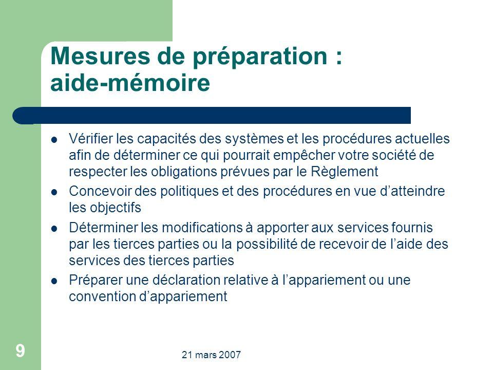 21 mars 2007 9 Mesures de préparation : aide-mémoire Vérifier les capacités des systèmes et les procédures actuelles afin de déterminer ce qui pourrai