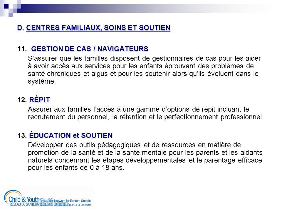 D. CENTRES FAMILIAUX, SOINS ET SOUTIEN GESTION DE CAS / NAVIGATEURS 11.