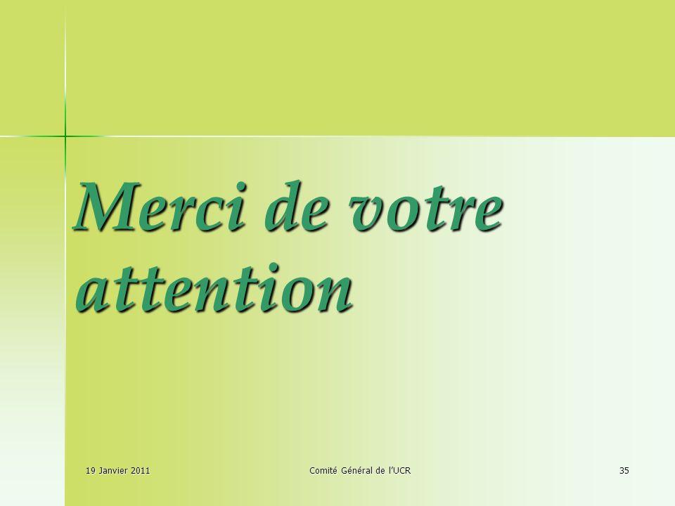 19 Janvier 2011Comité Général de lUCR35 Merci de votre attention