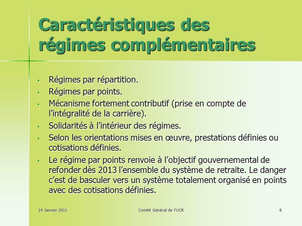 19 Janvier 2011Comité Général de lUCR8 Caractéristiques des régimes complémentaires Régimes par répartition.