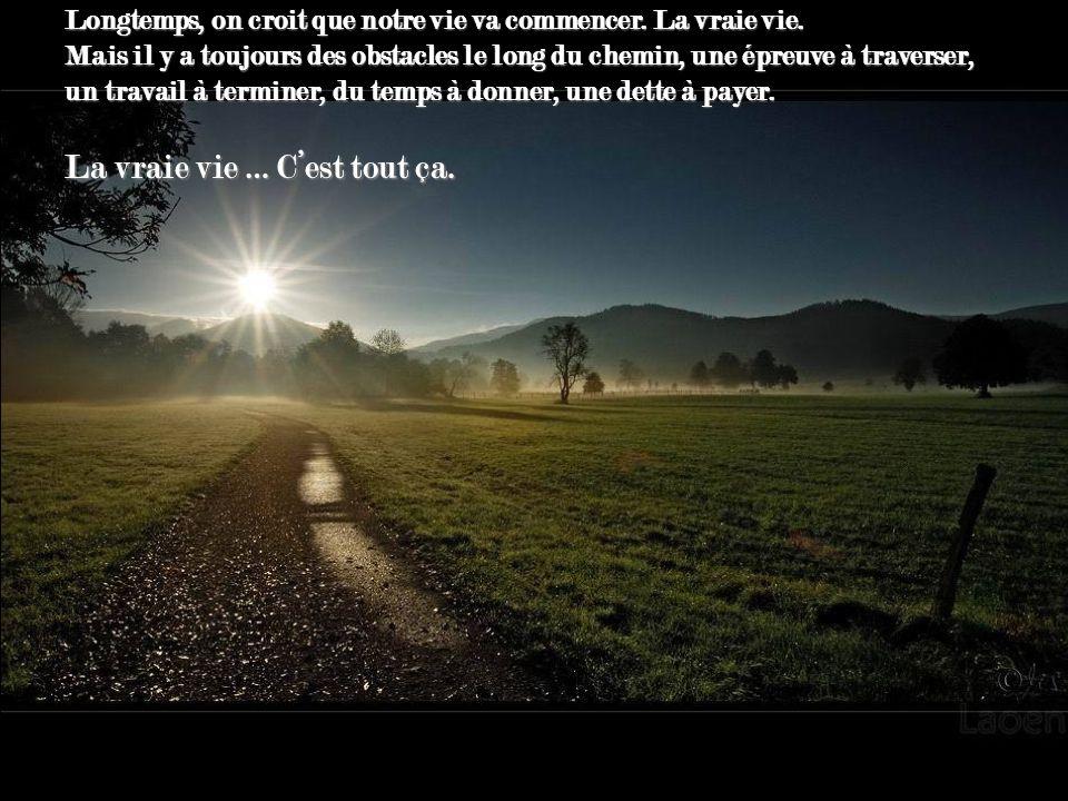 … et puis on le trouve... Cest le nôtre, il faudra faire avec, où quil nous emmène il sera le plus beau...