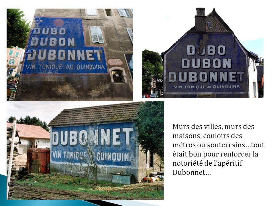 Murs des villes, murs des maisons, couloirs des métros ou souterrains…tout était bon pour renforcer la notoriété de lapéritif Dubonnet…