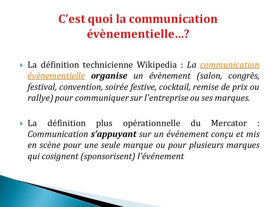 La définition technicienne Wikipedia : La communication évènementielle organise un évènement (salon, congrès, festival, convention, soirée festive, co