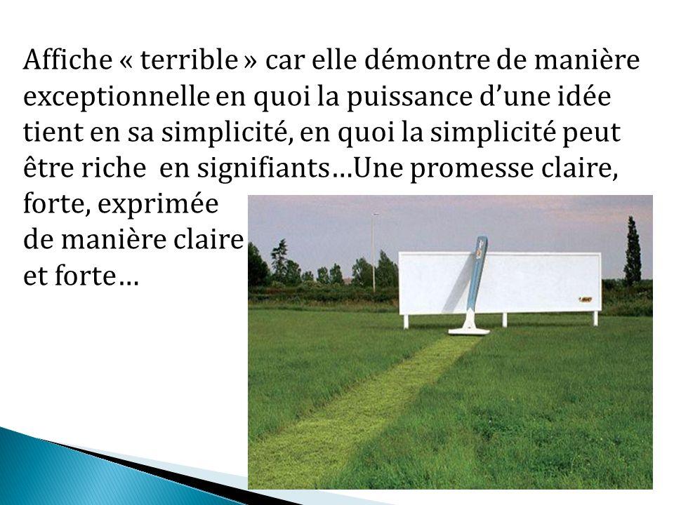 Affiche « terrible » car elle démontre de manière exceptionnelle en quoi la puissance dune idée tient en sa simplicité, en quoi la simplicité peut êtr