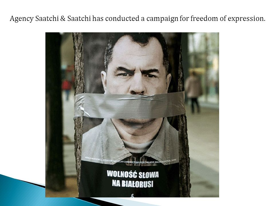 Agency Saatchi & Saatchi has conducted a campaign for freedom of expression.