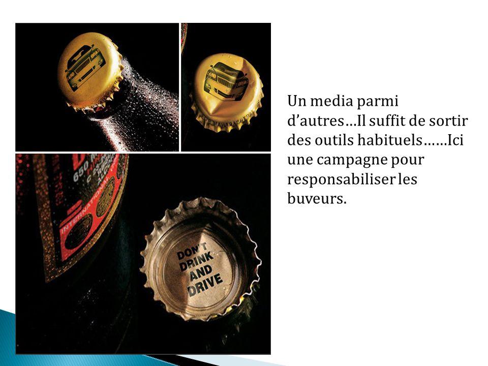 Un media parmi dautres…Il suffit de sortir des outils habituels……Ici une campagne pour responsabiliser les buveurs.