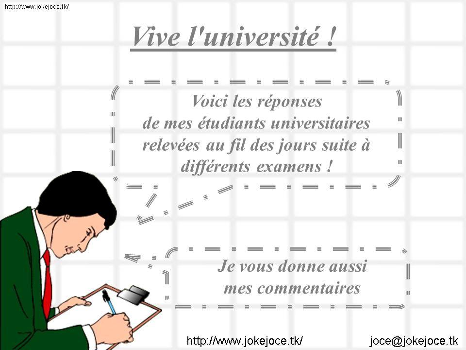 Vive l'université ! Voici les réponses de mes étudiants universitaires relevées au fil des jours suite à différents examens ! Je vous donne aussi mes