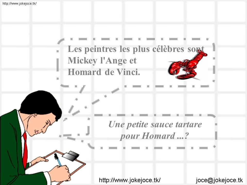 Les peintres les plus célèbres sont Mickey l'Ange et Homard de Vinci. Une petite sauce tartare pour Homard...?