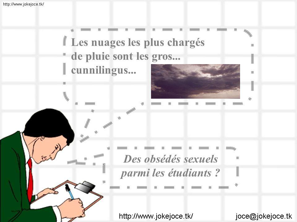 Les nuages les plus chargés de pluie sont les gros... cunnilingus... Des obsédés sexuels parmi les étudiants ?