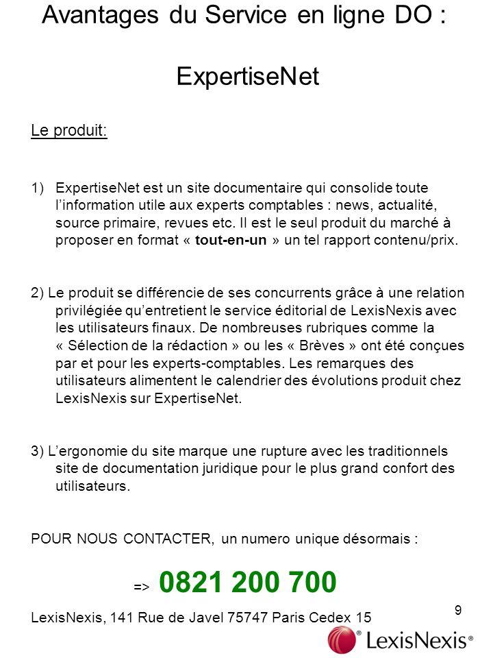 9 Avantages du Service en ligne DO : ExpertiseNet Le produit: 1)ExpertiseNet est un site documentaire qui consolide toute linformation utile aux experts comptables : news, actualité, source primaire, revues etc.