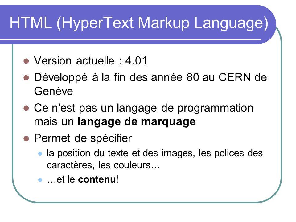 HTML (HyperText Markup Language) Version actuelle : 4.01 Développé à la fin des année 80 au CERN de Genève Ce n'est pas un langage de programmation ma