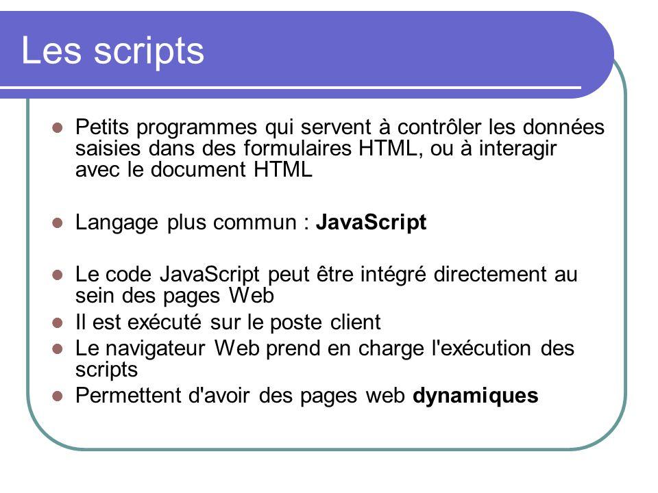 Les scripts Petits programmes qui servent à contrôler les données saisies dans des formulaires HTML, ou à interagir avec le document HTML Langage plus