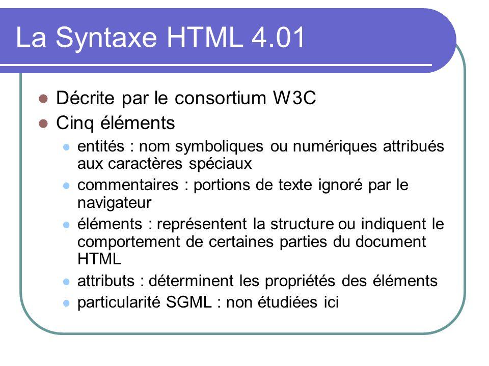 La Syntaxe HTML 4.01 Décrite par le consortium W3C Cinq éléments entités : nom symboliques ou numériques attribués aux caractères spéciaux commentaire