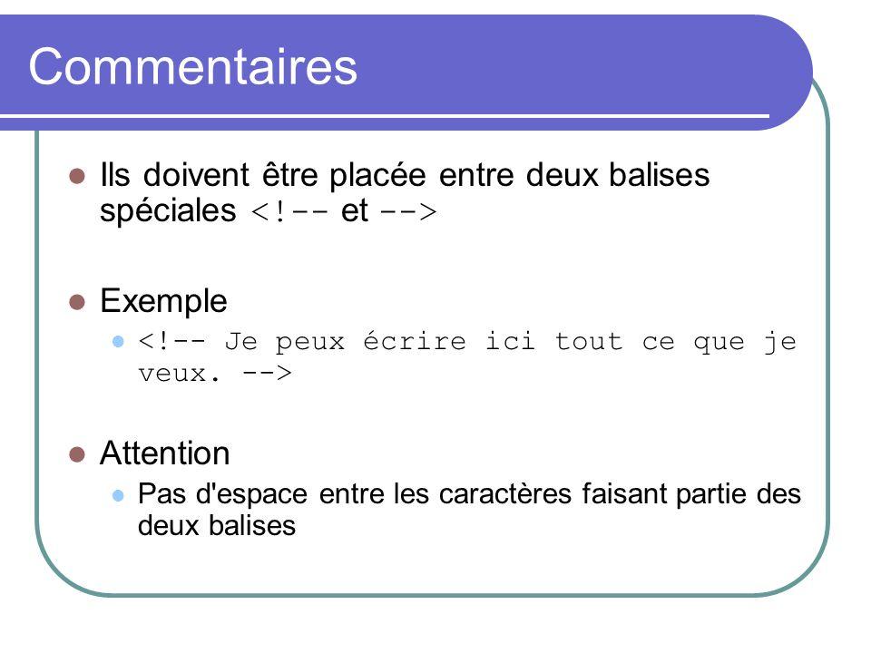 Commentaires Ils doivent être placée entre deux balises spéciales Exemple Attention Pas d'espace entre les caractères faisant partie des deux balises